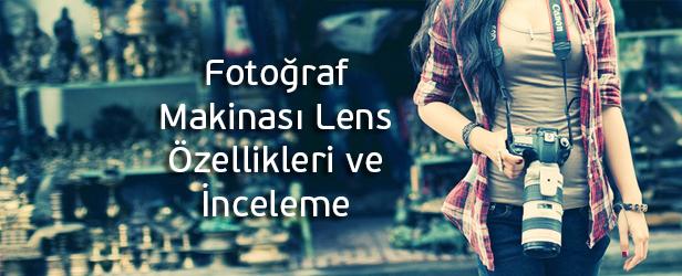 Fotoğraf Makinası Lens Özellikleri ve İnceleme